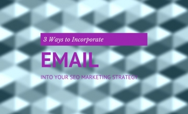 Three Ways to Incorporate Email Into Your SEO Marketing Strategy